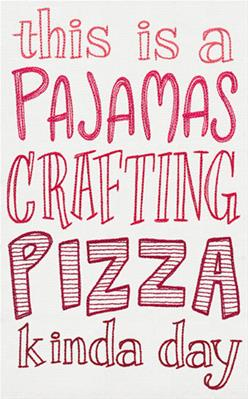 This Is a Pajamas Crafting Pizza Kind of Day_image